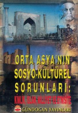 orta-asyanin-sosyo-kulturel-sorunlari-kimlik-islam-milliyet-ve-etnisite-ertan-efegil